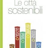 """Ecco  """"Le città sostenibili"""". Il nuovo saggio di Andrea Poggio su smart cities, smart citizens e nuovi stili di vita"""